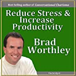 Reduce Stress and Increase Productivity | Brad Worthley