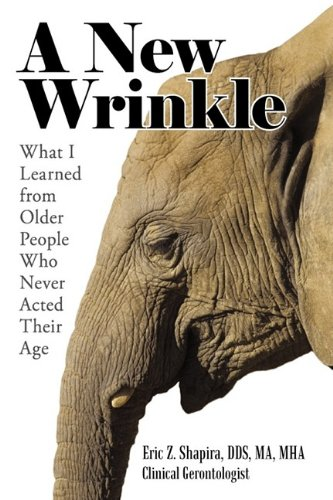 A New Wrinkle: What I Learned from Older People Who Never Acted Their Age