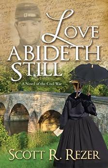 Love Abideth Still: A Novel of the Civil War (Letters from War Book 1) by [Rezer, Scott R.]
