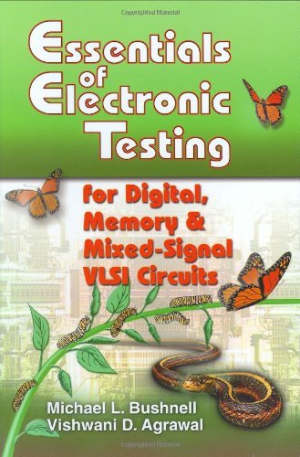 Download Essentials of Electronic Testing for Digital, Memory, and Mixed-Signal VLSI Circuits (Frontiers in Electronic Testing Volume 17) Pdf