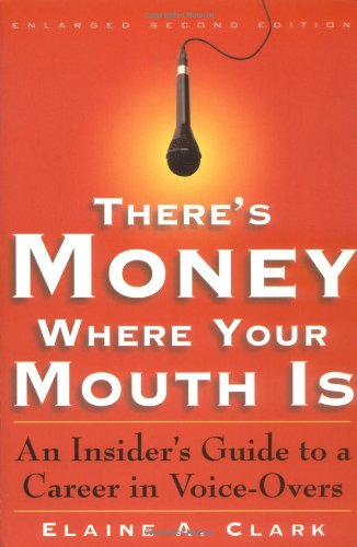 There's Wampum Where Your Mouth Is: An Insider's Guide to a Career in Voice-Overs