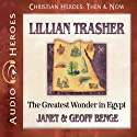 Lillian Trasher: The Greatest Wonder in Egypt Audiobook by Janet Benge, Geoff Benge Narrated by Rebecca Gallagher