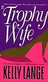 The Trophy Wife, Kelly Lange, 0451188128