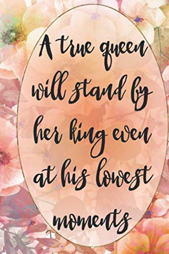A True Queen Will Stand By Her King Even At His Lowest Moments: Princess Notebook Journal Ruled Lined Girl Women Writing Book Diary Composition School ... Paperback Cute Nice Beautiful Creative Crown