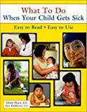 What To Do When Your Child Gets Sick (What to Do)