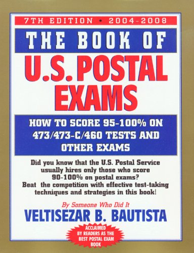 The Book of U.S. Postal Exams: How to Score 473/473-C/460 Tests and Other Exams (Book of U S Postal Exams)