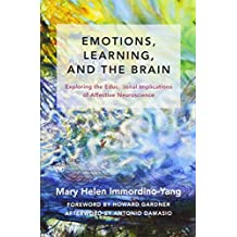 Emotions, Learning, and the Brain: Exploring the Educational Implications of Affective Neuroscience (The Norton Series on the Social Neuroscience of Education)
