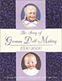 The Story of German Doll Making 1530-2000, Mary Gorham Krombholz, 0875886027