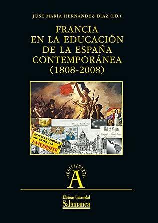 Francia en la educación de la España contemporánea (1808-2008 ...
