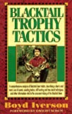 Blacktail Trophy Tactics, Boyd Iverson, 0963040502