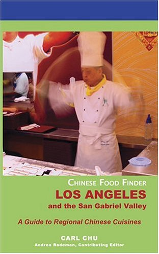 Chinese Food Finder Los Angeles And The San Gabriel Valley: A Guide To Chinese Regional Cuisines
