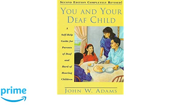 You And Your Deaf Child A Self Help Guide For Parents Of Hard Hearing Children John Adams 9781563680601 Amazon Books