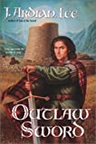 The Outlaw Sword, J. Ardian Lee, 0441009352