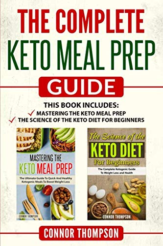 The Complete Keto Meal Prep Guide: Includes Mastering the Keto Meal Prep & The Science of the Keto Diet for Beginners by Connor Thompson