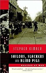 Sailors, Slackers, and Blind Pigs : Halifax at War