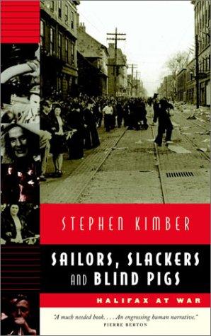 Sailors, Slackers and Blind Pigs: Halifax at War
