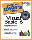The Complete Idiot's Guide to Visual Basic 6 (The Complete Idiot's Guide) [With CD-Rom]