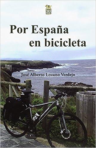 Por España en bicicleta: Amazon.es: Lozano Verdejo, José Alberto ...