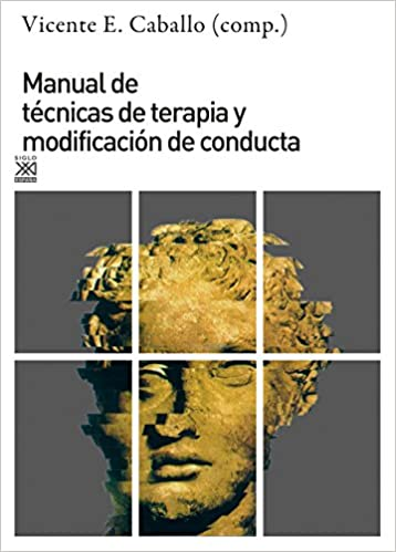 Manual de técnicas de terapia y modificación de conducta: 1196 Siglo XXI de España General: Amazon.es: Caballo, Vicente E.: Libros