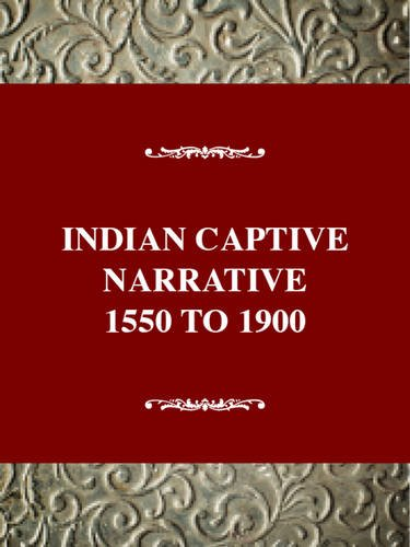 The Indian Captivity Narrative, 1550-1900 (Twayne's United States Authors Series)