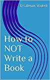 How to NOT Write a Book