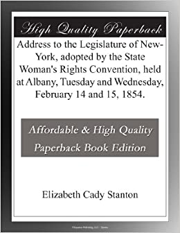 Book Address to the Legislature of New-York, adopted by the State Woman's Rights Convention, held at Albany, Tuesday and Wednesday, February 14 and 15, 1854.