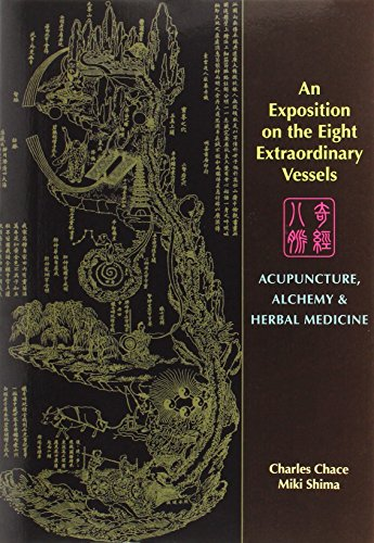 An Exposition on the Eight Extraordinary Vessels: Acupuncture, Alchemy, and Herbal Medicine