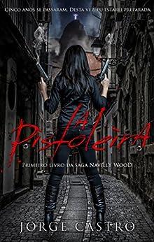 A Pistoleira (Saga Navilly Wood Livro 1) por [Castro, Jorge]