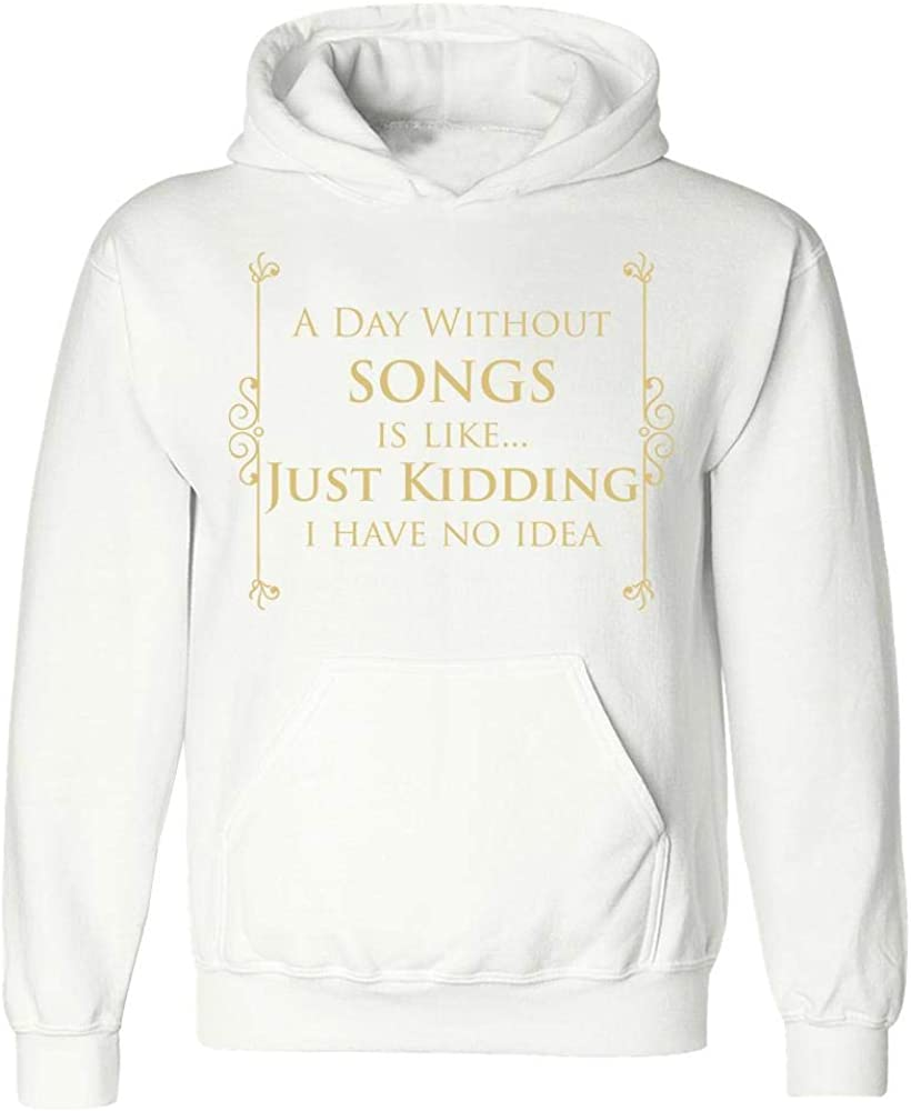 Hoodie A Day Without Songs is Like Just Kidding Cool Creative Design