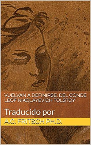 VUELVAN A DEFINIRSE, del Conde Leof Nikolayevich Tolstoy: Traducido por (Spanish Edition)