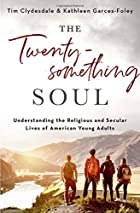 The Twentysomething Soul: Understanding the Religious and Secular Lives of American Young Adults