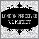 London Perceived Audiobook by V. S. Pritchett Narrated by Steve West