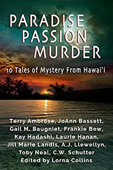 Paradise, Passion, Murder: 10 Tales of Mystery from Hawaii by [Neal, Toby, Bassett, JoAnn, Landis, Jill Marie, Hadashi, Kay, Ambrose, Terry, Baugniet, Gail, Bow, Frankie, Hanan, Laurie, Llewellyn, AJ, Schutter, CW]