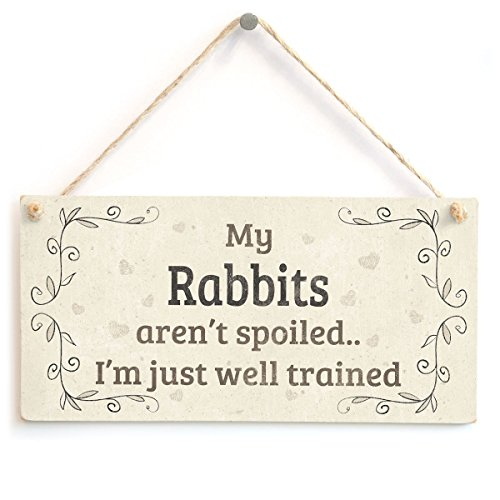 Meijiafei My Rabbits Aren't Spoiled I'm Just Well Trained - Beautiful Home Accessory Gift Sign for Breed Dog Owners 10
