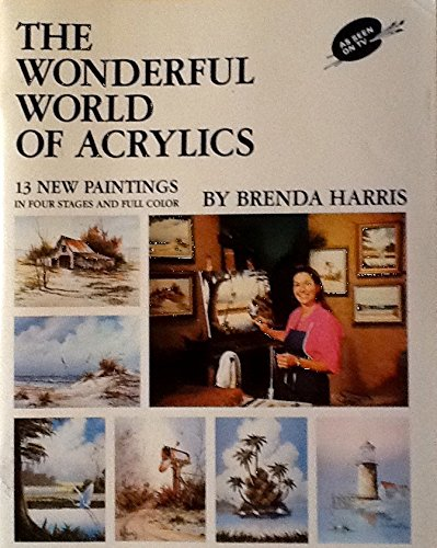 The Wonderful World of Acrylics - 13 New Paintings in Four Stages and Full Color (Books Harris Brenda Painting)