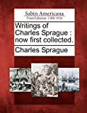 Writings of Charles Sprague, Charles Sprague, 1275617212