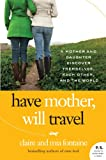 Front cover for the book Have Mother, Will Travel: A Mother and Daughter Discover Themselves, Each Other, and the World by Claire Fontaine
