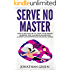 Serve No Master: How to Escape the 9-5, Start up an Online Business, Fire Your Boss and Become a Lifestyle Entrepreneur or Digital Nomad