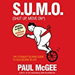 S.U.M.O (Shut Up, Move On): The Straight-Talking Guide to Creating and Enjoying a Brilliant Life | Paul McGee