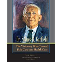 The Story of Dr. Sidney R. Garfield: The Visionary Who Turned Sick Care into Health Care