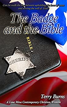 The Badge and the Bible: Lone Mesa Contemporary Christian Western (Badge and the Bible Series Book 1) by [Burns, Terry W.]