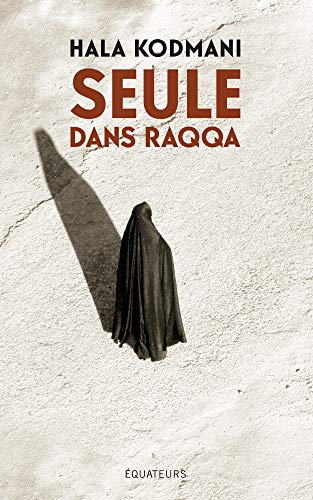 Seule Dans Raqqa Hors Collection French Edition