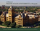 A History of Wayne State University in Photographs, Evelyn Aschenbrenner, 081433282X