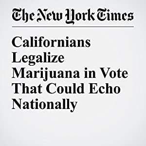 Californians Legalize Marijuana in Vote That Could Echo Nationally