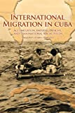International Migration in Cuba: Accumulation, Imperial Designs, and Transnational Social Fields, Margarita Cervantes-Rodríguez, 0271035382