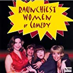 Raunchiest Women of Comedy | Andrea Abbate,Felicia Michaels,Sheila Kay, more