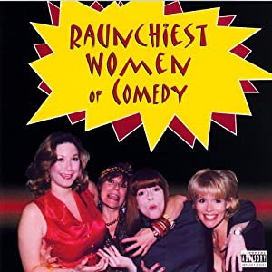 Raunchiest Women of Comedy Performance