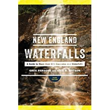 New England Waterfalls: A Guide to More than 500 Cascades and Waterfalls (Third Edition)