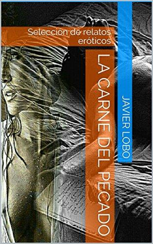 LA CARNE DEL PECADO: Selección de relatos eróticos (Spanish Edition)