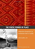 The Poetic Power of Place : Comparative Perspectives on Austronesian Ideas of Locality, James J. Fox, 0731528417